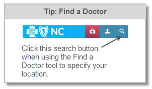 A tip for finding a doctor: Click the magnifying glass icon at the top right of the Find a Doctor tool to specify your location.